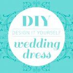 Design your own DIY Wedding Dress