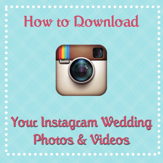 How To Download Your Instagram Wedding Hashtag Photos And