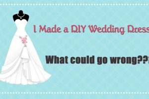 What could wrong when you're crazy enough to make a DIY wedding dress?