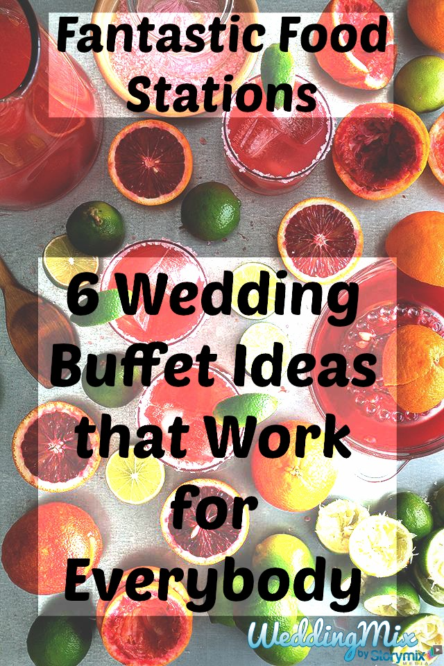 Fantastic Food Station Suggestions 6 Wedding Buffet Ideas that Work
