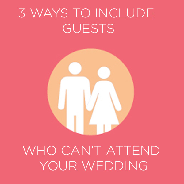 3 ways to Include guests who can't attend your wedding