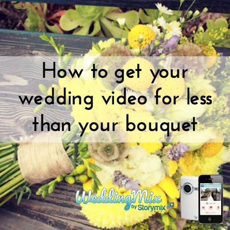 wedding video for less than your bouquet