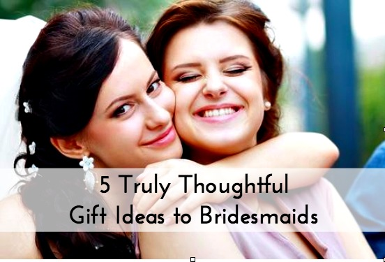 Thoughtful Wedding Gifts For Friends : Truly Thoughtful Gift Ideas for Bridesmaids from Brides