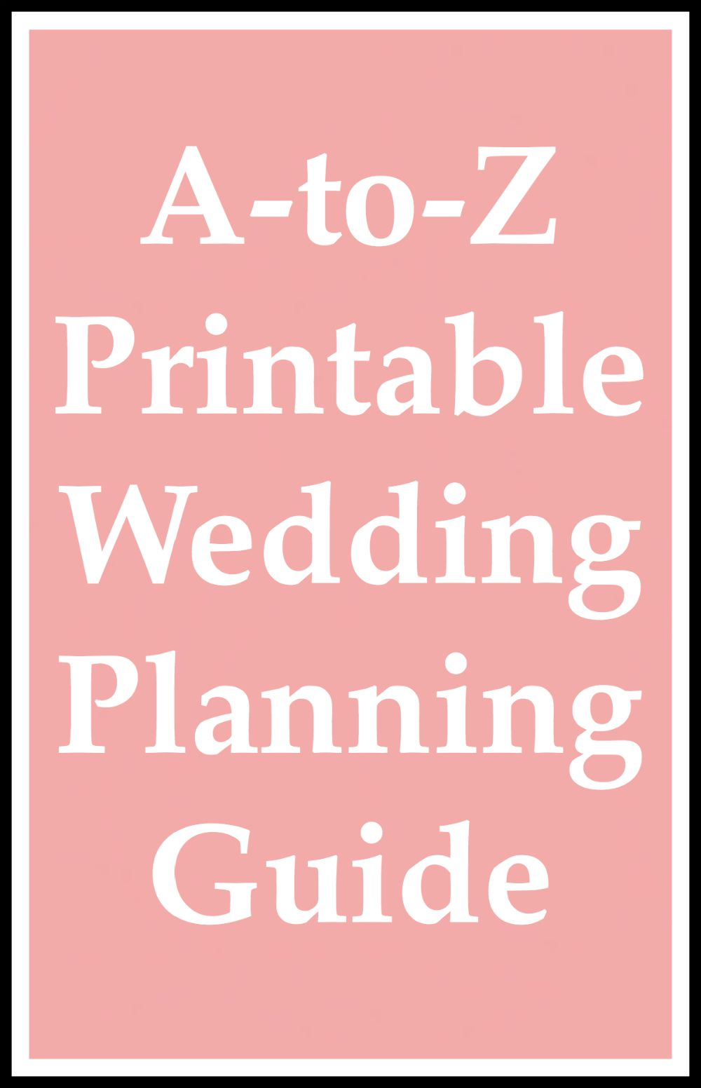 A to z printable wedding planning guide for What to know about planning a wedding