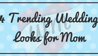 4 Trending Wedding Looks for Mom