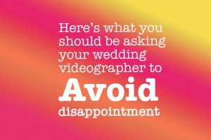 Wedding Videographer Avoid Disappointment